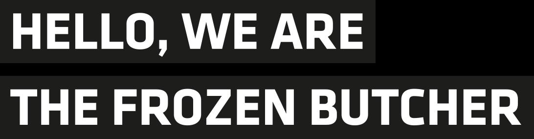 Hello, We Are The Frozen Butcher